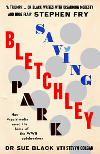 SAVING BLETCHLEY PARK BY Dr Sue Black